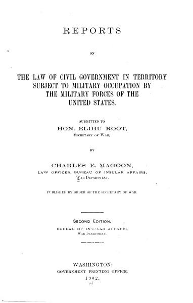 Download Reports on the Law of Civil Government in Territory Subject to Military Occupation by the Military Forces of the United States Book