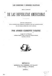 Los derechos y deberes politicos segun la legislacion de las republicas americanas: estudio comparativo de la Constitucion Federal de Mexico con las constituciones de los demas paises del nuevo mundo