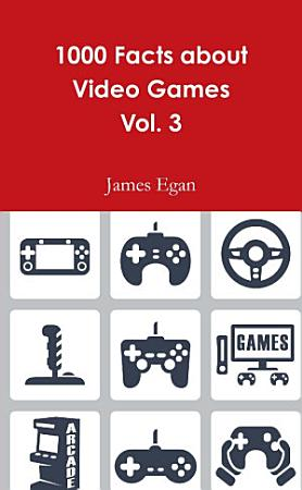 1000 Facts about Video Games Vol  3 PDF