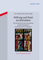 Stiftung und Staat im Mittelalter: Eine byzantinisch-lateineuropäische Quellenanthologie in komparatistischer Perspektive