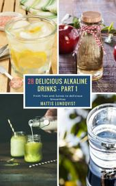 28 Delicious Alkaline Drinks - Part 1: From Teas and Juices to delicious Smoothies