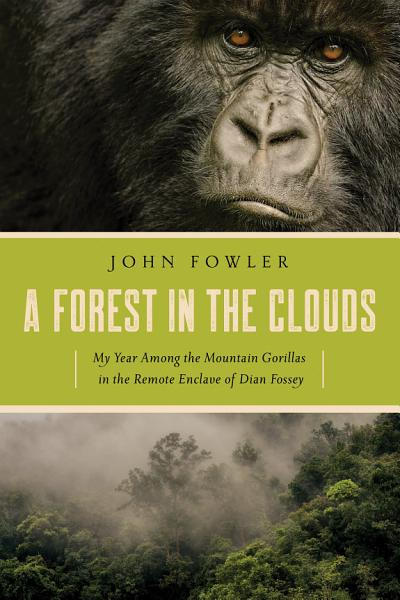 A Forest in the Clouds: My Year Among the Mountain Gorillas in the Remote Enclave of Dian Fossey Pdf Book