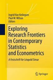 Exploring Research Frontiers in Contemporary Statistics and Econometrics: A Festschrift for Léopold Simar