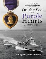 On the Sea of Purple Hearts: My Story of the Forgotten War: Korea