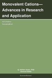 Monovalent Cations—Advances in Research and Application: 2013 Edition: ScholarlyBrief
