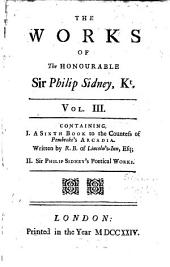 The Works: In Prose and Verse. In Three Volumes. Containing I. A Sixth Book to the Countess of Pembroke's Arcadia. Written by R. B. of Lincoln's Inn, Esq; II. Sir Philip Sidney's Poetical Works, Volume 3