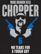No Tears for a Tough Guy: Chopper 6
