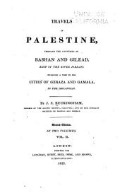 Travels in Palestine: through the countries of Bashan and Gilead, east of the River Jordan, including a visit to the cities of Geraza and Gamala in the Decapolis, Volume 2