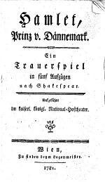 Hamlet, Prinz v. Dännemark. Ein Trauerspiel in fünf Aufzügen nach Shakespear. Aufgeführt im kaiserl. königl. National-Hoftheater