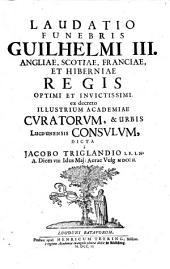 Laudatio funebris Guilhelmi III, Angliae, Scotiae, Franciae, et Hiberniae regis ...