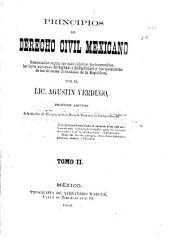 Principios de derecho civil mexicano: comentados según los más célebres jurisconsultos, las leyes antiguas romanas y espanõlas y las ejecutorias de los diversos tribunales de la República, Volumen 2