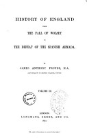 History of England from the Fall of Wolsey to the Defeat of the Spanish Armada by James Anthony Froude  M  A PDF