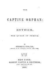 The captive orphan: Esther, the Queen of Persia