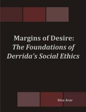 Margins of Desire: The Foundations of Derrida's Social Ethics