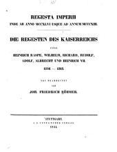 Regesta imperii inde ab anno MCCXLVI usque ad annum MCCCXIII: Die Regesten des Kaiserreichs unter Heinrich Raspe, Wilhelm, Richard, Rudolf, Adolf, Albrecht und Heinrich VII; 1246 - 1313. Regesta, Band 1
