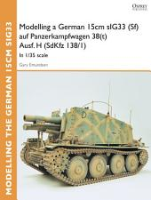 Modelling a German 15cm sIG33 (Sf) auf Panzerkampfwagen 38(t) Ausf.H (SdKfz I38/I): In 1/35 scale