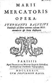 Marii Mercatoris Opera Stephanus Baluzius,... ad fidem veterum codicum mss. emendavit et notis illustravit