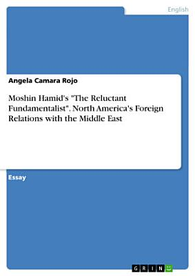 Moshin Hamid s  The Reluctant Fundamentalist   North America s Foreign Relations with the Middle East