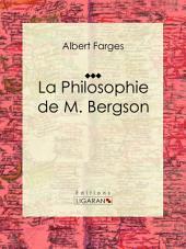 La Philosophie de M. Bergson: Essai philosophique