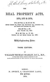 The Real Property Acts, 1874, 1875 & 1876: 37 & 38 Vict. Cc. 33, 37, 57, 78: Settled Estates Act, Powers Law Amendment Act, Limitation Act, and Vendor and Purchaser Act, 1874: 38 & 39 Vict. C. 87: Land Transfer Act, 1875: 39 & 40 Vict. Cc. 17, 30: Partition Act and Settled Estates Act, 1876: with Explanatory Notes