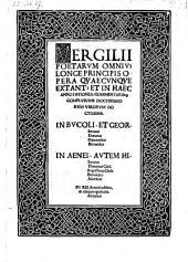 Vergilii Poetarum Omnium Longe Principis Opera Quaecunque Extant: Et In Haec Annotationes, Commentariaq[ue] Complurium Doctissimorum Virorum Doctissima
