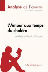 L'Amour aux temps du choléra de Gabriel Garcia Marquez (Analyse de l'oeuvre): Comprendre la littérature avec lePetitLittéraire.fr