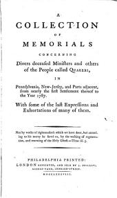A collection of memorials concerning divers deceased ministers and others of the ... Quakers, in Pennsylvania, New-Jersey, and parts adjacent