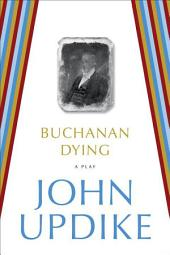 Buchanan Dying: A Play