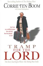 Tramp for the Lord: The Story that Begins Where The Hiding Place Ends