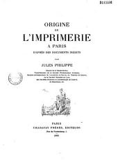 Origine de l'imprimerie à Paris: d'après des documents inédits