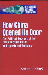 How China Opened Its Door: The Political Success of the PRC's Foreign Trade and Investment Reforms