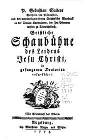 Geistliche Schaubühne des Leidens Jesu Christi, in gesungenen Oratorien aufgeführt