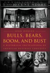 Bulls, Bears, Boom, and Bust: A Historical Encyclopedia of American Business Concepts