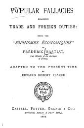 "Popular Fallacies Regarding Trade and Foreign Duties: Being the ""Sophismes Économiques"" of Frédéric Bastiat"