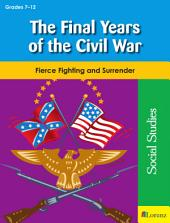 The Final Years of the Civil War: Fierce Fighting and Surrender