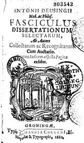 Antonii Deusingii,... Fasciculus dissertationum selectarum ab autore collectarum ac recognitarum, cum auctario...
