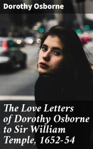 The Love Letters of Dorothy Osborne to Sir William Temple  1652 54 PDF