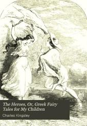 The Heroes; Or, Greek Fairy Tales for My Children: Volume 1856