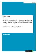 Die Realit  tsn  he des Gem  ldes  Bonaparte   berquert die Alpen  von Paul Delaroche PDF
