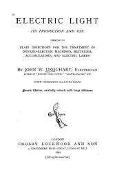 Electric Light, Its Production and Use: Embodying Plain Directions for the Treatment of Dynamo-electric Machines, Batteries, Accumulators, and Electric Lamps