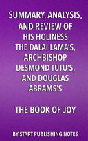 Summary, Analysis, and Review of His Holiness the Dalai Lama's, Archbishop Desmond Tutu's, and Douglas Abrams's Book of Joy