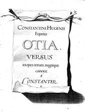 Constantini Hvgenii equitis Otiorvm libri sex. Poëmata varij sermonis, stili, argumenti