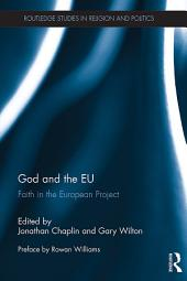 God and the EU: Retrieving the Christian Inspirations of the European Project