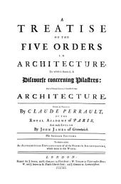 A Treatise of the Five Orders in Architecture: To which is Annex'd, A Discourse Concerning Pilasters, and of Several Abuses Introduc'd Into Architecture