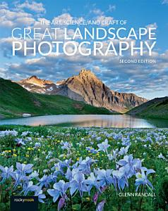 Art, Science, and Craft of Great Landscape Photography, 2nd Edition