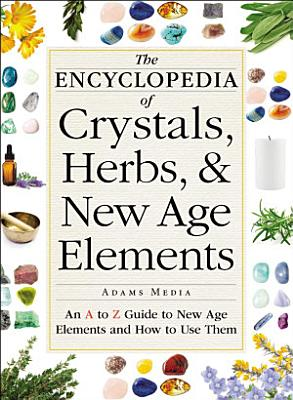 The Encyclopedia of Crystals  Herbs  and New Age Elements PDF