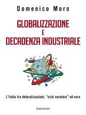"""Globalizzazione e decadenza industriale: L'Italia tra delocalizzazioni, """"crisi secolare"""" ed euro"""