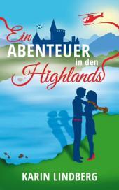 Ein Abenteuer in den Highlands: Ein Schottland-Liebesroman