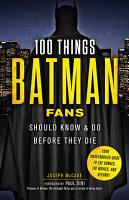 100 Things Batman Fans Should Know   Do Before They Die PDF