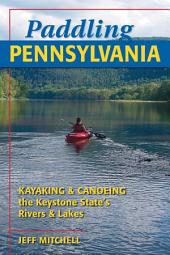 Paddling Pennsylvania: Kayaking & Canoeing the Keystone State's Rivers & Lakes